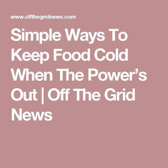 Simple Ways To Keep Food Cold When The Power's Out | Off The Grid News