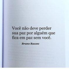 Não mesmo! #regram do querido @brunorazzec #frases #pessoas #paz #relacionamentos