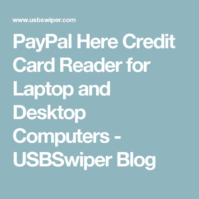 PayPal Here Credit Card Reader for Laptop and Desktop Computers - USBSwiper Blog