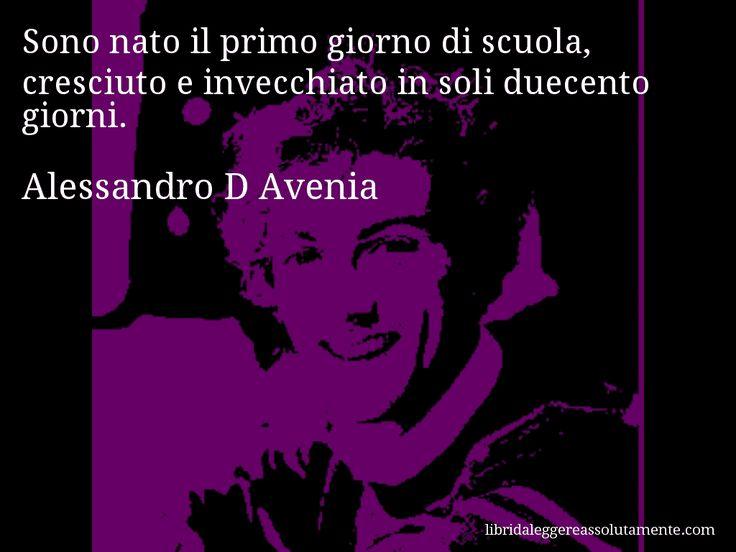 Aforisma di Alessandro D Avenia , Sono nato il primo giorno di scuola, cresciuto e invecchiato in soli duecento giorni.