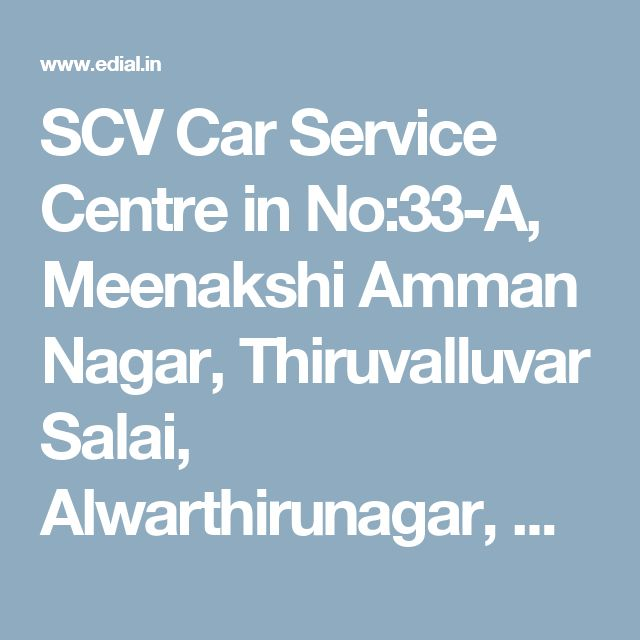 SCV Car Service Centre in No:33-A, Meenakshi Amman Nagar, Thiruvalluvar Salai, Alwarthirunagar, Chennai | Best Yellowpages, Best Automobile Glass Dealers, Best Car Glass Repair and Services, Best Car Battery Repair and Services, Best Car Spare Parts Dealers, Best Car Accessories, Best Car Audio Stereo Sale Service, Best Car Polish Cleaning Service, India
