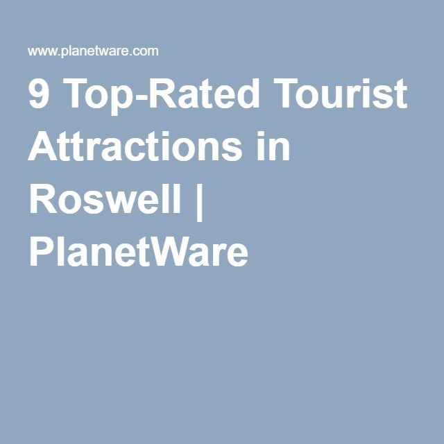 9 Top-Rated Tourist Attractions in Roswell | PlanetWare