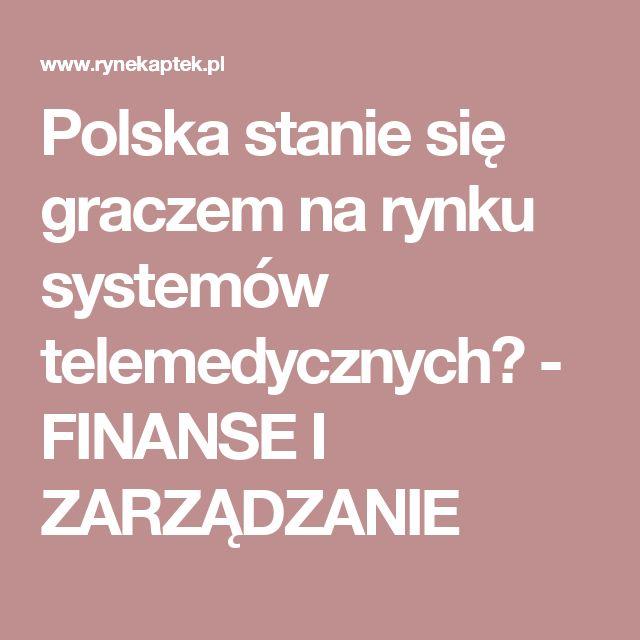 Polska stanie się graczem na rynku systemów telemedycznych? - FINANSE I ZARZĄDZANIE