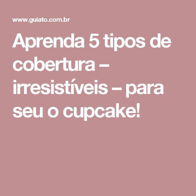 Aprenda 5 tipos de cobertura – irresistíveis – para seu o cupcake!