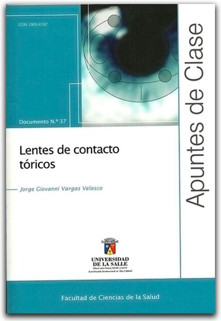 Lentes de contacto tóricos - Universidad de La Salle     http://www.librosyeditores.com/tiendalemoine/oftalmologia-y-optometria/2059-lentes-de-contacto-toricos.html    Editores y distribuidores