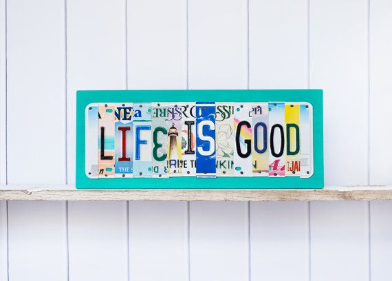 LIFE IS GOOD license plate sign  recycled license by UniquePl8z