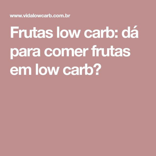 Frutas low carb: dá para comer frutas em low carb?