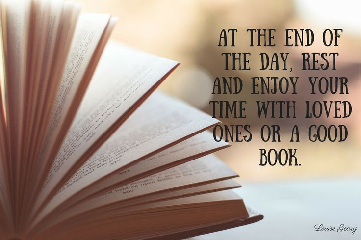 At the end of the day, rest and enjoy your time with loved ones or a good book.