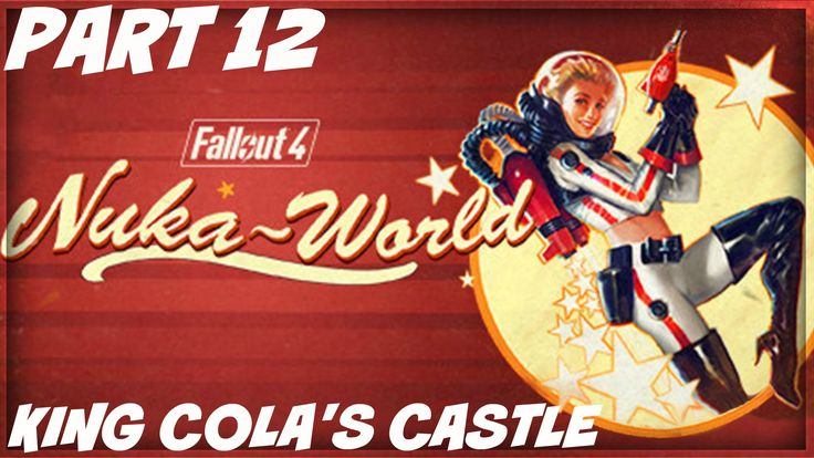 Fallout 4 Nuka World Gameplay Walkthrough Part 12 King Colas Castle