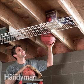 Screw wire shelving to joists Create extra storage space by screwing wire closet shelving to joists in your garage or basement. Wire shelving is see-through, so you can easily tell whats up there. Depending on the width, wire shelves cost from $1 to $3 per foot at home centers.