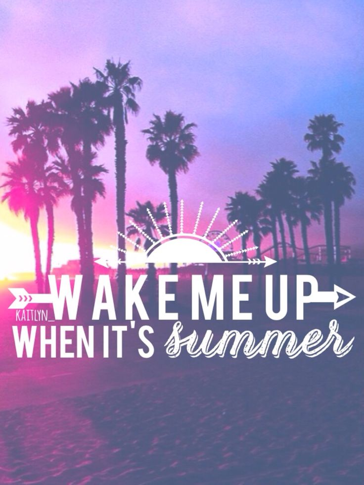 wake me up when it's summer