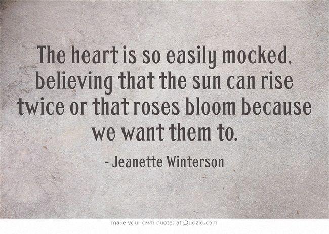 The heart is so easily mocked...Jeanette Winterson