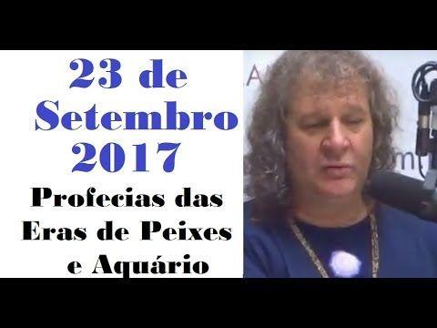 23 de setembro de 2017 - Profecias das Eras de Peixes e Aquário - Rádio ...