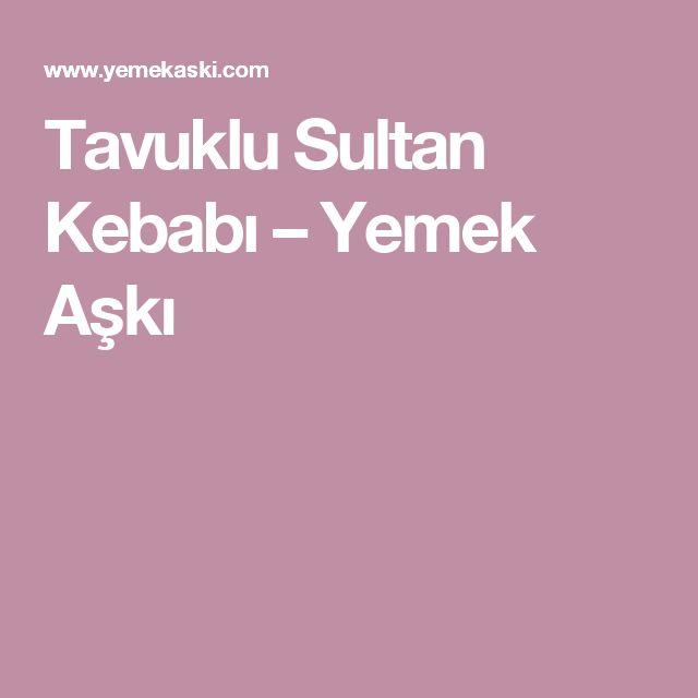 Tavuklu Sultan Kebabı – Yemek Aşkı