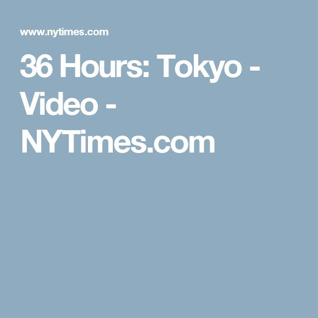 36 Hours: Tokyo - Video - NYTimes.com