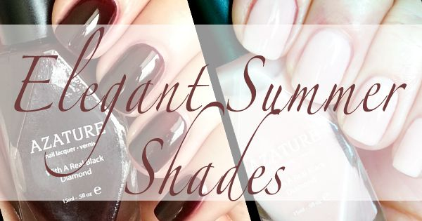 NAIL POLISH REVEALED: 2 MUST HAVE SHADES FOR SUMMER FROM AZATURE @The Trendy Nail  #azature