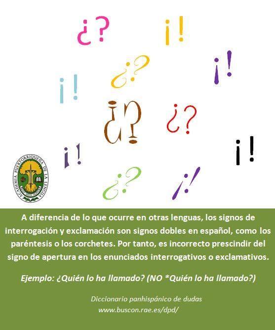 A diferencia de lo que ocurre en otras lenguas, los signos de interrogación y exclamación son signos dobles en español, como los paréntesis o los corchetes. Por tanto, es incorrecto prescindir del signo de apertura en los enunciados interrogativos o exclamativos.