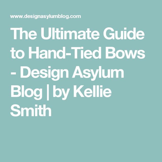 The Ultimate Guide to Hand-Tied Bows - Design Asylum Blog | by Kellie ...