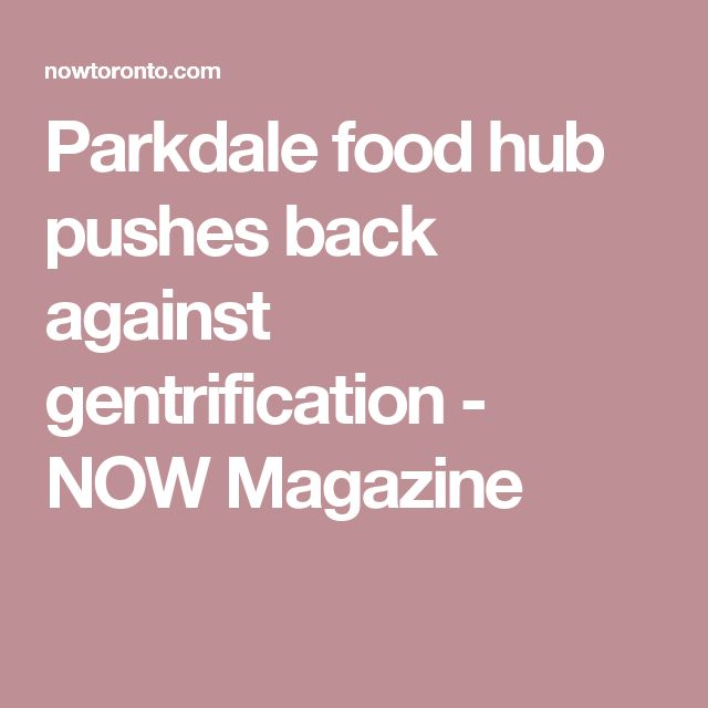 Parkdale food hub pushes back against gentrification - NOW Magazine