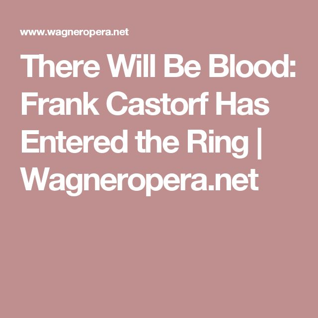 There Will Be Blood: Frank Castorf Has Entered the Ring | Wagneropera.net