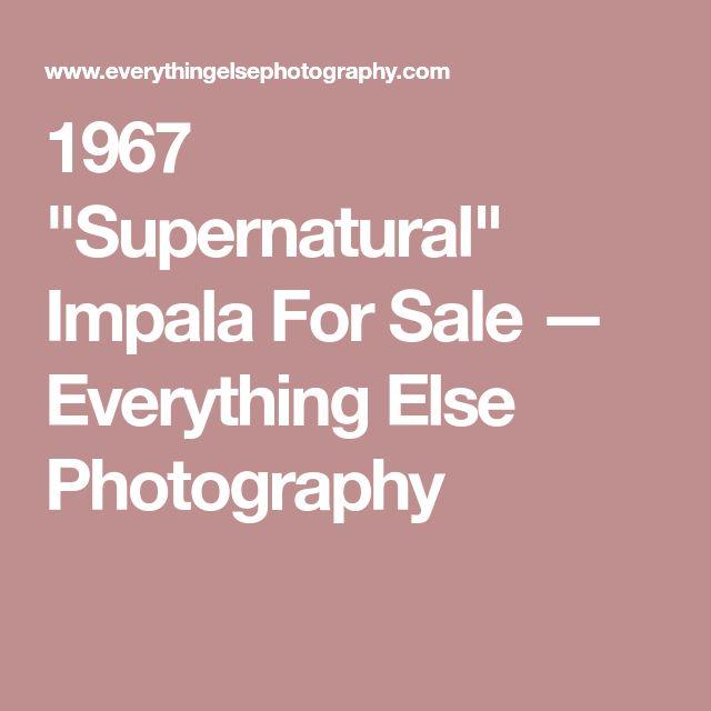 "1967 ""Supernatural"" Impala For Sale — Everything Else Photography"