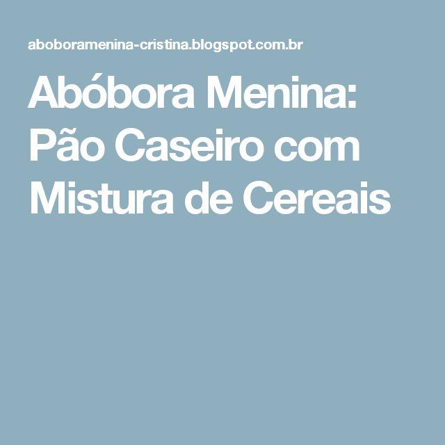 Abóbora Menina: Pão Caseiro com Mistura de Cereais