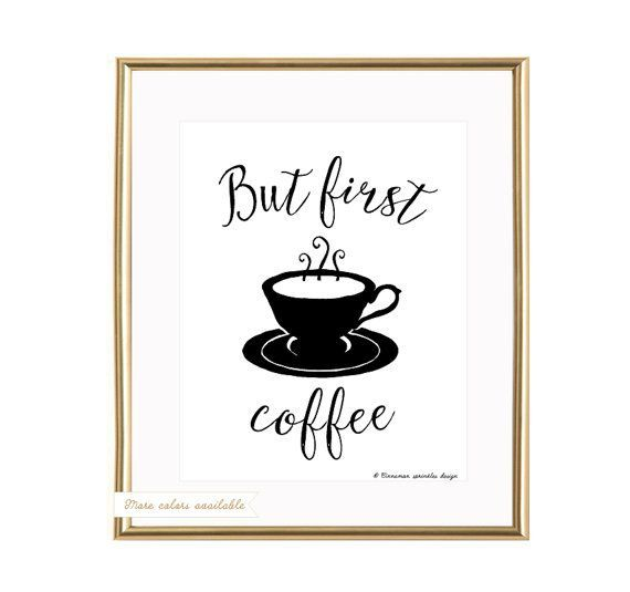 Free Printable Coffee Quotes: But First Coffee Printable, But First Coffee Wall Art
