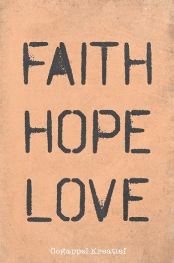Faith Hope Love www.twitter.com/oogappelkreat www.facebook.com/oogappelkreatief