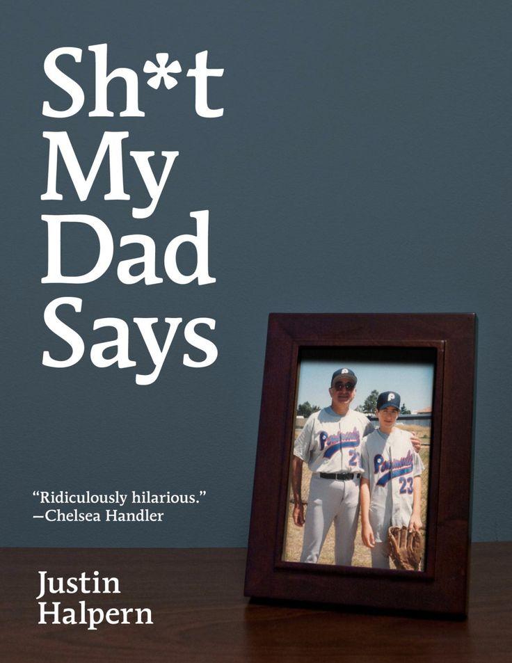 <i>Sh*t My Dad Says</i> by Justin Halpern