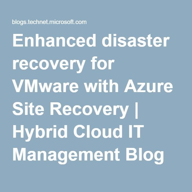 Enhanced disaster recovery for VMware with Azure Site Recovery | Hybrid Cloud IT Management Blog