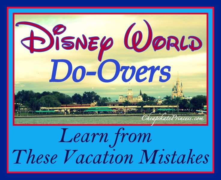 The Disney World Do-Over: Tips for Planning a Better Vacation (Planning article)
