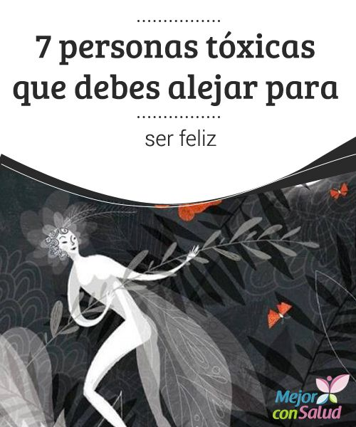 7 personas tóxicas que debes alejar para ser feliz  Cuando las cosas no nos salen como lo esperábamos o se nos presentan ciertas dificultades, es normal que miremos la vida desde un prisma negativo.