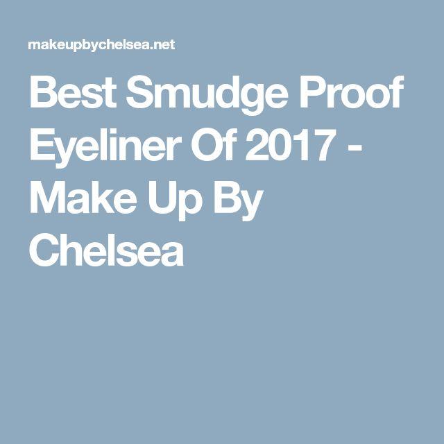 Best Smudge Proof Eyeliner Of 2017 - Make Up By Chelsea