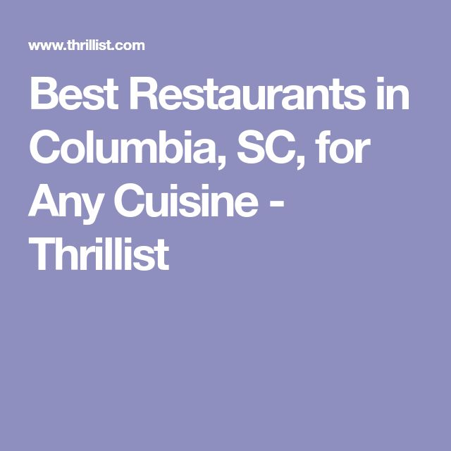 Best Restaurants in Columbia, SC, for Any Cuisine - Thrillist