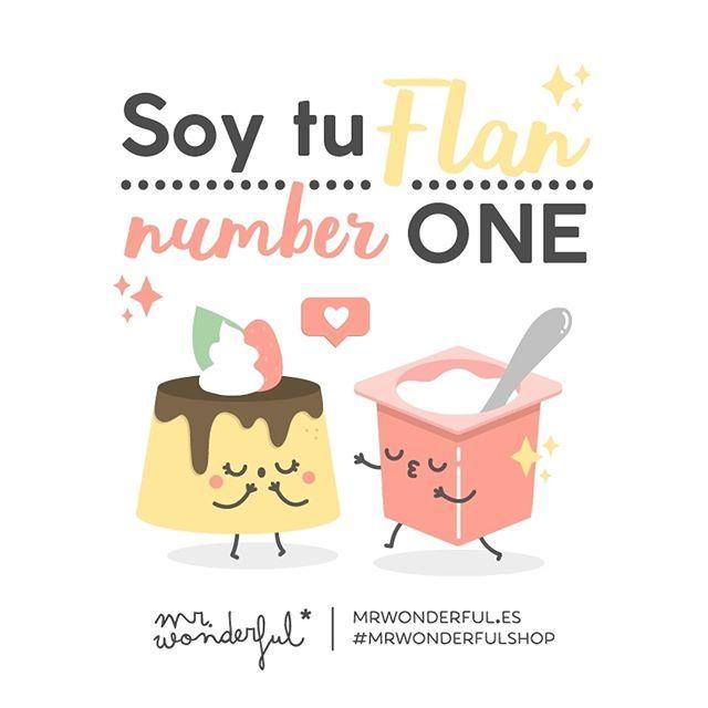 ¡Cómo ha cuajado lo nuestro! I am your number one flan. Our relationship has set just right! #mrwonderfulshop #fan #quotes