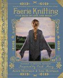 Faerie Knitting: 14 Tales of Love and Magic by Alice Hoffman (Author) Lisa Hoffman (Author) #Kindle US #NewRelease #Crafts #Hobbies #Home #eBook #ad
