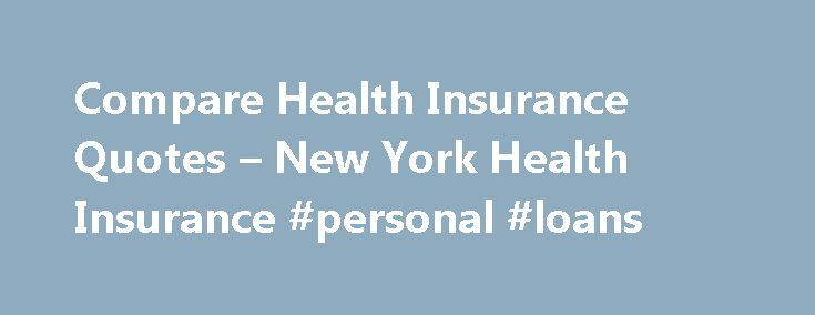 Compare Health Insurance Quotes – New York Health Insurance #personal #loans http://insurance.nef2.com/compare-health-insurance-quotes-new-york-health-insurance-personal-loans/  #health insurance quote # Compare Health Insurance Quotes Finally, a one-stop-shop for all the leading health insurance quotes in the country. Simply enter a few pieces of information above and Vista Health Solutions will return comparative health insurance quotes and... Read more