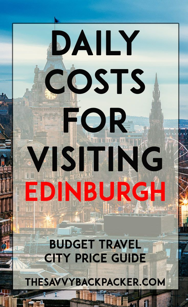 The daily costs to visit Edinburgh. Tips for estimating the price of food, hostels, hotels, attractions, museums, alcohol & more — City Price Guide Series