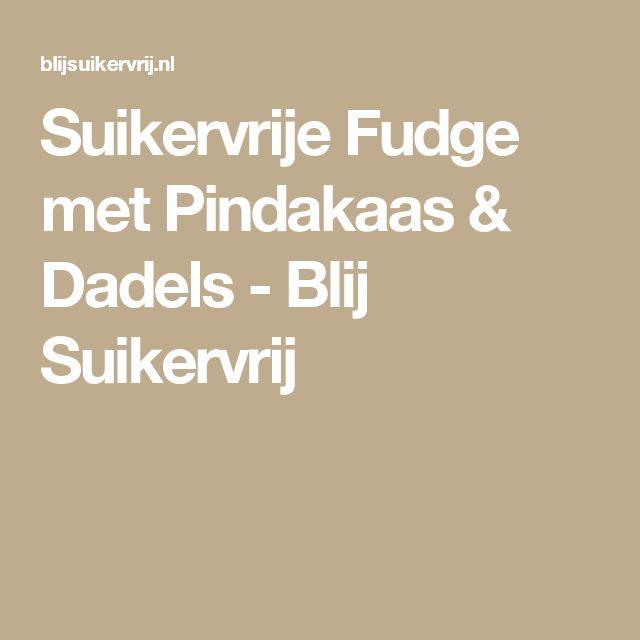 Suikervrije Fudge met Pindakaas & Dadels - Blij Suikervrij