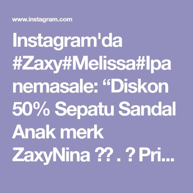 Instagram Da Zaxy Melissa Ipanemasale Diskon 50 Sepatu Sandal Anak Merk Zaxynina Price Rp 225 000 Nett Bahan Pvc Plastic Made I 2020 Ayakkabilar