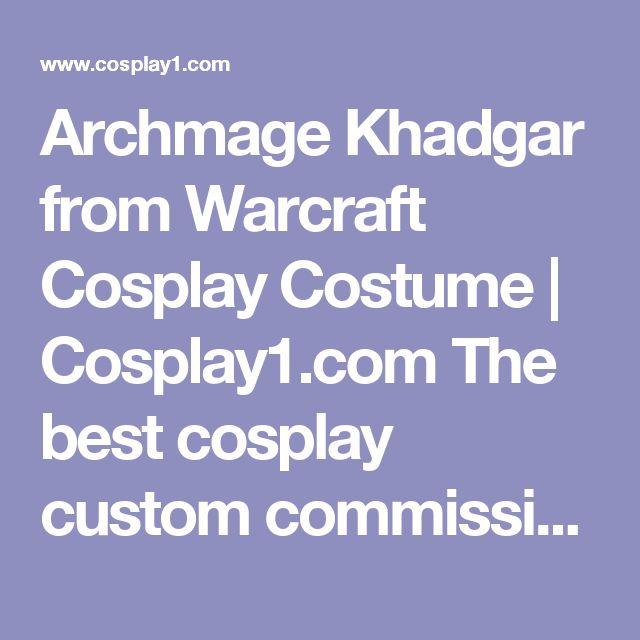 Archmage Khadgar from Warcraft Cosplay Costume | Cosplay1.com The best cosplay custom commission site