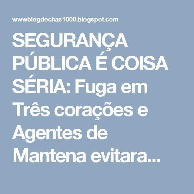 SEGURANÇA PÚBLICA É COISA SÉRIA: Fuga em Três corações e Agentes de Mantena evitara...