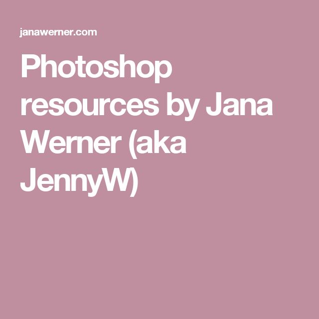 Photoshop resources by Jana Werner (aka JennyW)