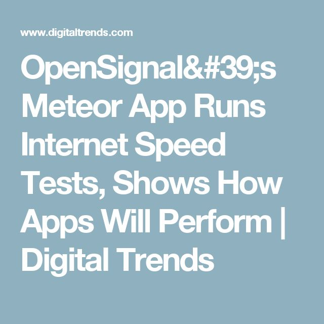 OpenSignal's Meteor App Runs Internet Speed Tests, Shows How Apps Will Perform | Digital Trends