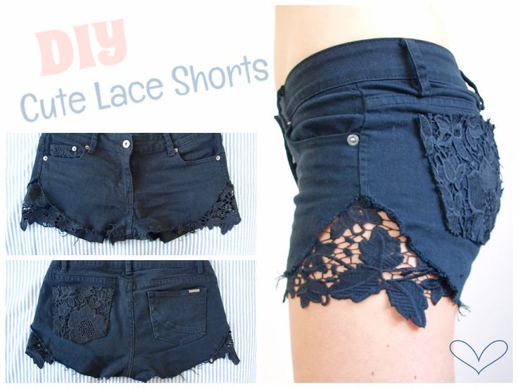 DIY cute lace shorts 1) cut your pants to the size you want your shorts to be 2) cut a triangle shape on each side 3) put the shorts in the washing machine to end up with a 'ripped' effect 4) sow a patch of lace of your choice from the inside 5) optional: adding lace to the back pocket(s) and/or on the rim of the front pocket