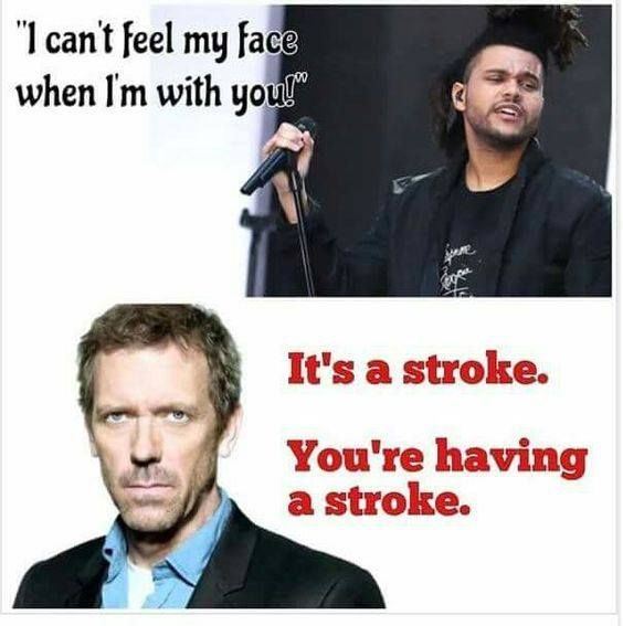 I can't feel my face..it's a stroke. Lol!