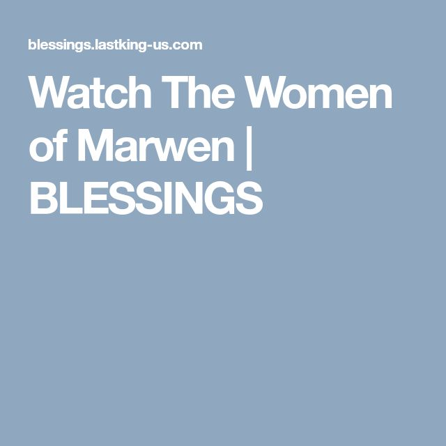 Watch The Women of Marwen | BLESSINGS