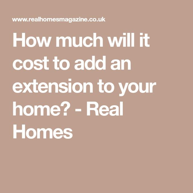 How much will it cost to add an extension to your home? - Real Homes