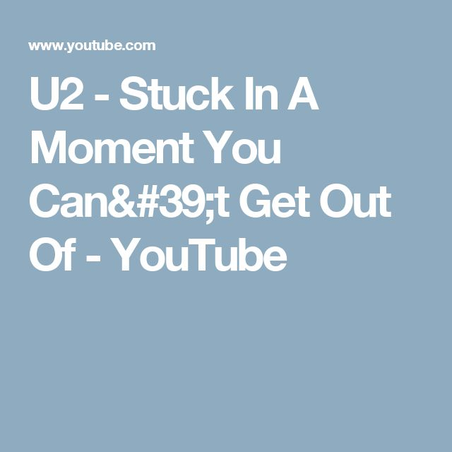 U2 - Stuck In A Moment You Can't Get Out Of - YouTube