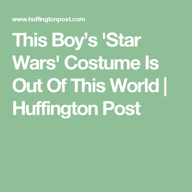 This Boy's 'Star Wars' Costume Is Out Of This World   Huffington Post
